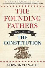 The Founding Fathers Guide to the Constitution by Brion McClanahan (2012,...