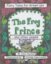The Frog Prince and Other Poems : Fairy Tales for Grown Ups by Jane Hayman...