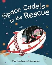 Space Cadets to the Rescue (Take 2) By Paul Harrison