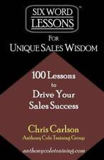 Six-Word Lessons for Unique Sales Wisdom : 100 Six-Word Lessons to Drive Your...