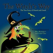 The Witch's Way : The True Story of Hansel and Gretel by Mcauley's 2nd Grade...