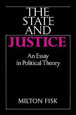 The State and Justice: An Essay in Political Theory by Fisk, Milton