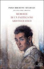 Memorie di un partigiano aristocratico. di Paolo Brichetto, Carlo M. Lomartire