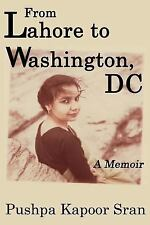 From Lahore to Washington, DC: a Memoir by Pushpa Sran (2016, Paperback)