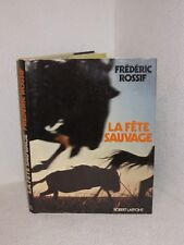 La fete sauvage.Frederic ROSSIF.Robert Laffont  TB5