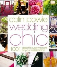 Colin Cowie Wedding Chic: 1,001 Ideas for Every Mo