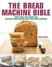 The Bread Machine Bible: More Than 100 Recipes for Delicious Home Baking with Y…