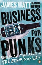 Business for Punks: Break All the Rules  the BrewDog Way NEW BOOK