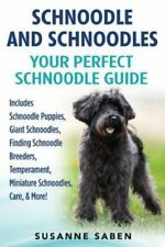 Schnoodle And Schnoodles: Your Perfect Schnoodle Guide Includes Schnoodle Puppie