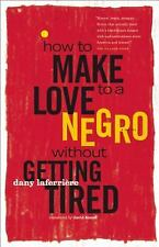 How to Make Love to a Negro Without Getting Tired by Dany Laferriere (2010,...