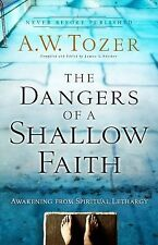 The Dangers of a Shallow Faith : Awakening from Spiritual Lethargy by A. W. Toze