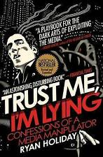 NEW Trust Me, I'm Lying: Confessions of a Media Manipulator by Ryan Holiday