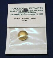 Brass Large Dome / TS 814 / HO Scale Detail Parts / Trackside Specialties