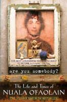 Are You Somebody?: The Life and Times of Nuala O'Faolain by Nuala O'Faolain...
