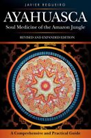 Ayahuasca : Soul Medicine of the Amazon Jungle, A Comprehensive and Practical...