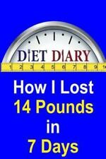 Diet Diary - How I Lost 14 Pounds in 7 Days by Fred Keller (2013, Paperback)