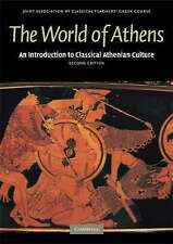 The World of Athens: An Introduction to Classical Athenian Culture 2E (2008)
