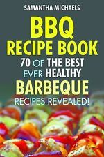 Bbq Recipe Book : 70 of the Best Ever Healthy Barbecue Recipes Revealed! by...