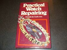 Practical Watch Repairing By Donald De Charle - Edition 1978