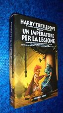 HARRY TURTLEDOVE:UN IMPERATORE PER LA LEGIONE.NARRATIVA NORD N.91.1997