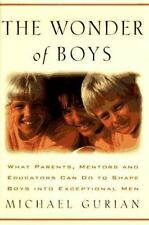 The Wonder of Boys: What Parents, Mentors and Educators Can Do to Shape Young Bo