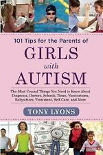 101 Tips for the Parents of Girls with Autism: The Most Crucial Things You Need