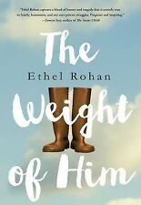 The Weight of Him : A Novel by Ethel Rohan (2017, E-book)