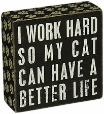 """PBK Small  Wooden 5"""" x 5"""" Box Sign """"I Work Hard So My Cat Can Have A Better Life"""