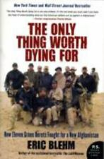 The Only Thing Worth Dying For: How Eleven Green Berets Fought for a New Afghani
