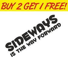 Sideways is the way Forward Drift Car Sticker Joke Funny Cool EURO JDM VAG