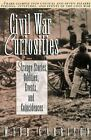 Civil War Curiosities : Strange Stories, Oddities, Events, and Coincidences by Webb B. Garrison (2000, Paperback)