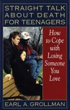 Straight Talk about Death for Teenagers: How to Cope with Losing Someone You Lov