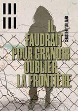 IL FAUDRAIT POUR GRANDIR OUBLIER LA FRONTIÈRE **Sébastien   JUILLARD**NEUF