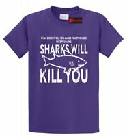 Sharks Will Kill You Funny T Shirt Animal College Party Tee S-5XL