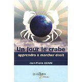 Jean-Pierre Adani - Un jour le crabe apprendra à marcher droit - 2009 - Broché