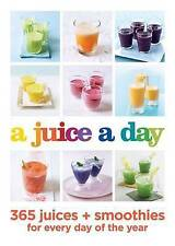A Juice a Day: 365 Juices + Smoothies for Every Day of the Year by Hamlyn