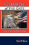 Guards at the Gate : How to Win the War at Home by Terry W. Bettis (2009,...