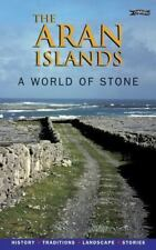 The Aran Islands : A World of Stone - History, Traditions, Landscape, Stories