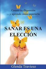 Sanar Es una Eleccion : Conoce Tu Depresi�n y Aprende Como Superarla by...