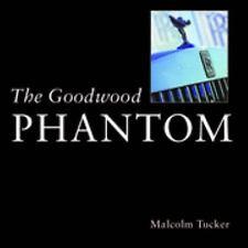 THE GOODWOOD PHANTOM: DAWN OF A NEW ERA BY MALCOLM TUCKER