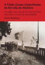 A Visao (Luso-)Americana Da Revolta Da Madeira : O Conflito Visto a Luz Do...