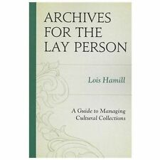 Archives for the Lay Person: A Guide to Managing Cultural Sammlungen: von Ham...