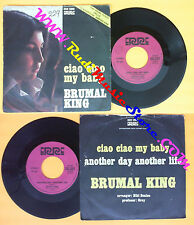 LP 45 7'' BRUMAL KING Ciao ciao my baby Another day life 1976 italy no cd mc dvd
