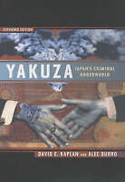 YAKUZA JAPAN'S CRIMINAL UNDERWORLD DAVID E. KAPLAN ALEC DUBRO EXPANDED EDITION
