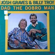 JOSH GRAVES & BILLY TROY - DAD THE DOBRO MAN - CMH LABEL - 1988 LP - SEALED