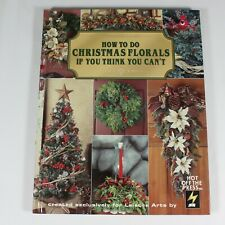 How To Do Christmas Florals If You Think You Can't Leisure Arts Hardback Book