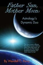 Father Sun, Mother Moon: Astrology's Dynamic Duo (2014, Paperback)