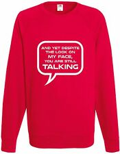 And Yet Despite Look On My Face You Still Talking Sweatshirt Funny Gift Sweater