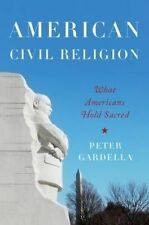 American Civil Religion: What Americans Hold Sacred, Gardella, Peter, Very Good,