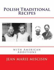 Polish Traditional Recipes : With American Additions by Jean Marie Miscisin...